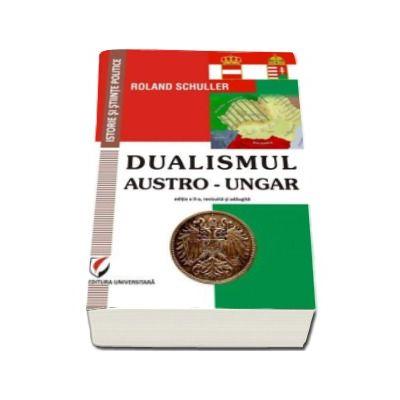 Roland Schuller, Dualismul austro-ungar. Editia a II-a revizuita si adaugita