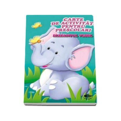 Elefantul vesel. Carte de activitati pentru prescolari - Varsta recomandata 4-6 ani