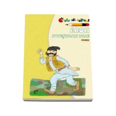Eroii povestlor tale. Poezii. Carte de colorat - Varsta recomandata 3-6 ani
