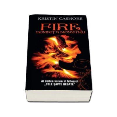 Kristin Cashore - Fire, domnita monstru. Seria Cele Sapte Regate. Volumul II