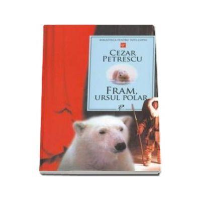 Cezar Petrescu - Fram, ursul polar (Biblioteca pentru toti copiii)