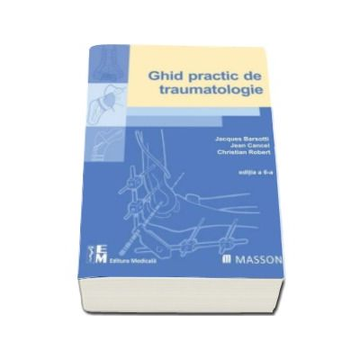 Ghid practic de traumatologie (Editia a 6-a)