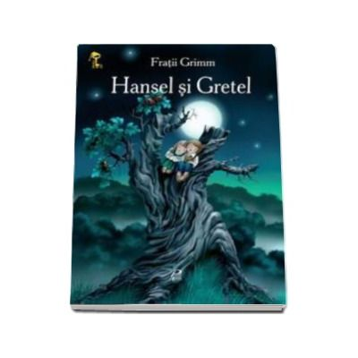 Hansel si Gretel. Carte ilustrata - Fratii Grimm - Varsta recomandata 3-8 ani