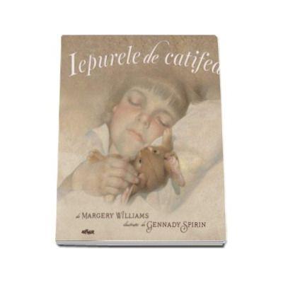 Margery Williams, Iepurele de catifea. Sau Despre cum jucariile au devenit adevarate - Editie Paperback