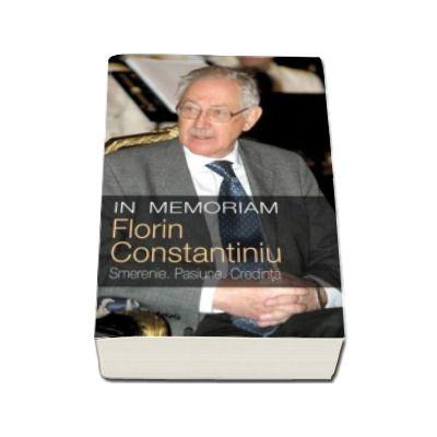 In memoriam Florin Constantiniu - Smerenie. Pasiune. Credinta