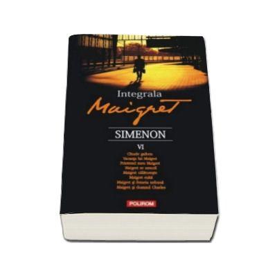Georges Simenon, Integrala Maigret. Volumul VI (Traducere de Nicolae Constantinescu)