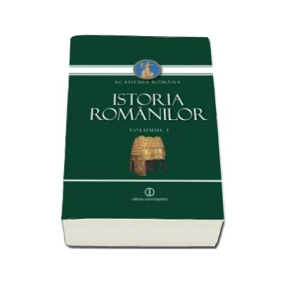 Istoria Romanilor. Volumul I