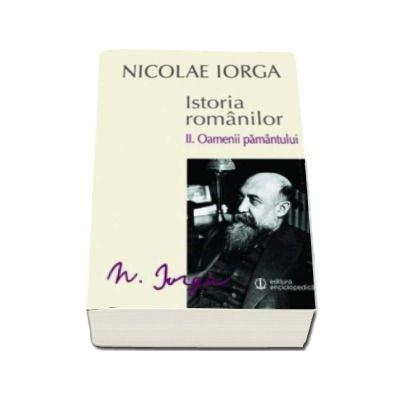 Nicolae IORGA, Istoria romanilor. Volumul II. Oamenii pamantului