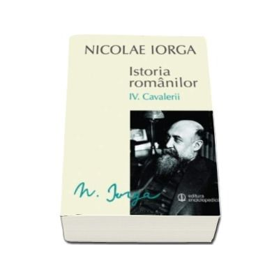 Nicolae IORGA, Istoria romanilor. Volumul IV. Cavalerii