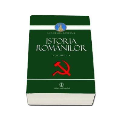 Istoria Romanilor volumul X. Romania in anii 1948-1989