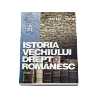 Istoria vechiului drept romanesc
