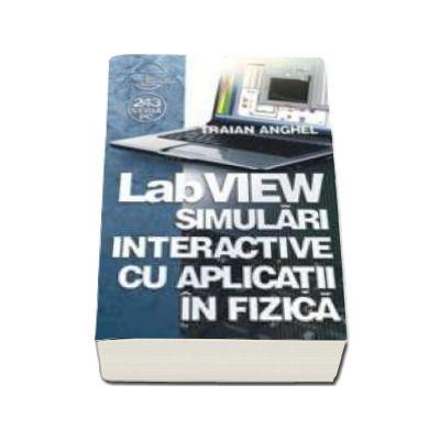 LabVIEW. Simulari interactive cu aplicatii in fizica