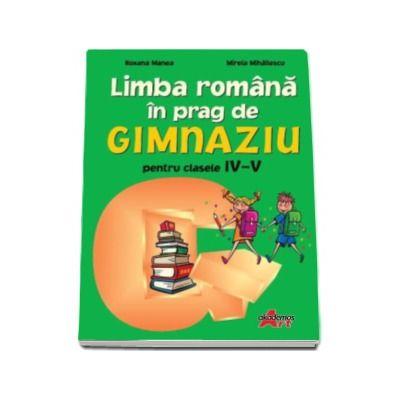 Limba romana in prag de gimnaziu pentru clasele IV-V