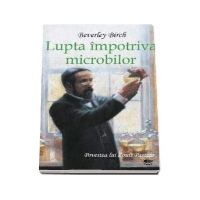 Birch Beverley, Lupta impotriva microbilor. Povestea lui Louis Pasteur