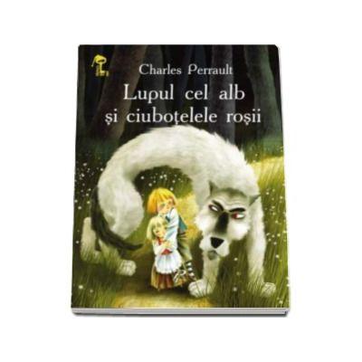 Lupul cel alb si ciubotelele rosii - Perrault Charles - Varsta recomandata 3-8 ani