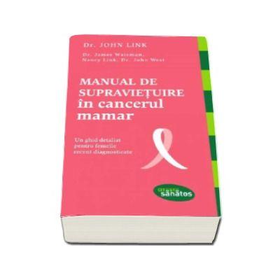 Manual de supravietuire in cancerul mamar. Un ghid detaliat pentru femeile recent diagnosticate (John Dr. Link)