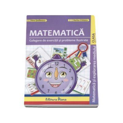Elena Stefanescu, Matematica si explorarea mediului - Culegere de exercitii si probleme ilustrate pentru clasa pregatitoare