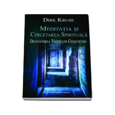 Dirk Kruse - Meditatia si cercetarea spirituala. Dezvoltarea treptelor constientei
