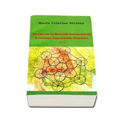 Maria Cristina Stroiny - Mesaje de la Maestrii Ascensionati. O misiune importanta, Romania - Volumul II