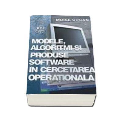 Modele, algoritmi si produse software în cercetarea operationalã
