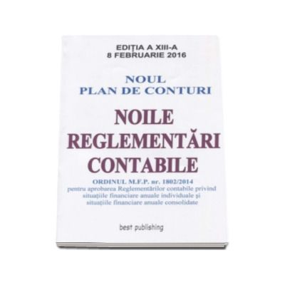 Noile reglementari contabile A4 - editia a XIII-a - Actualizata la 8 februarie 2016