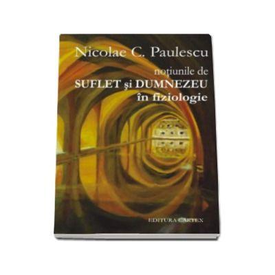 Nicolae Paulescu, Notiunile de suflet si dumnezeu in fiziologie