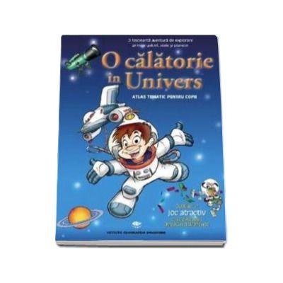 O calatorie in Univers. Atlas tematic pentru copii - Varsta recomandata 7-12 ani
