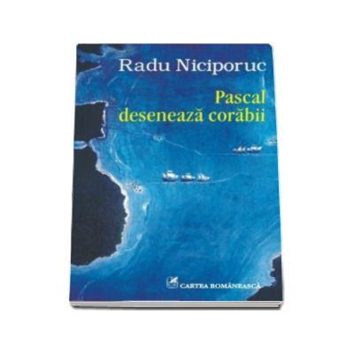 Radu Niciporuc, Pascal deseneaza corabii