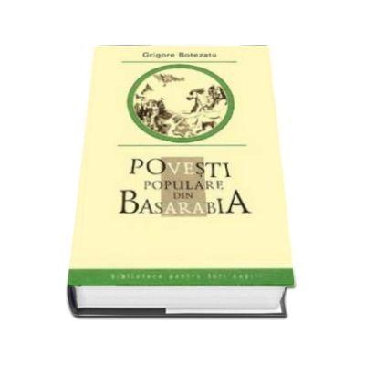 Povesti populare din Basarabia - Biblioteca pentru toti copiii