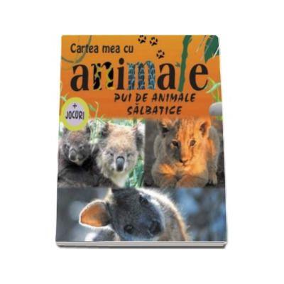 Pui de animale salbatice. Cartea mea cu animale - Varsta recomandata 6-12 ani