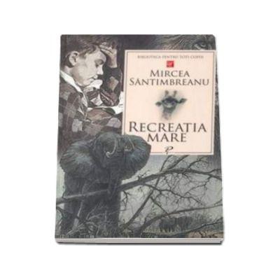 Mircea Santimbreanu, Recreatia mare - Colectia Biblioteca pentru toti copiii