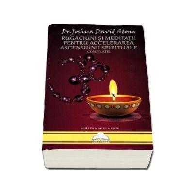 Joshua David Stone, Rugaciuni si meditatii pentru accelerarea ascensiunii spirituale. Compilatie