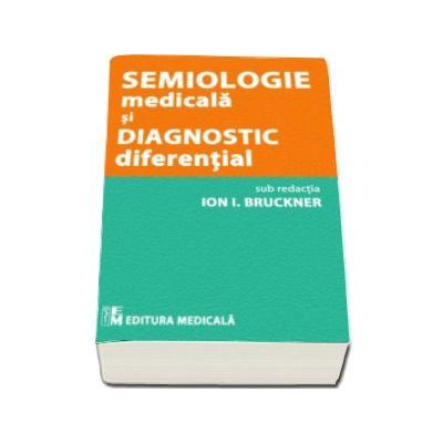Semiologie medicala si diagnostic diferential - Sub redactia Ion I. Bruckner