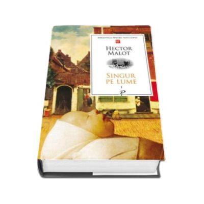 Hector Malot, Singur pe lume. Volumul I - Biblioteca pentru toti copiii