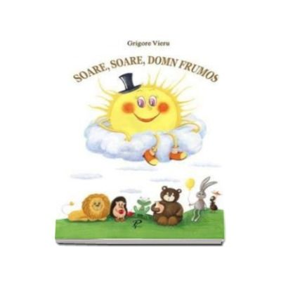 Grigore Vieru - Soare, soare, domn frumos - - Varsta recomandata 7-12 ani