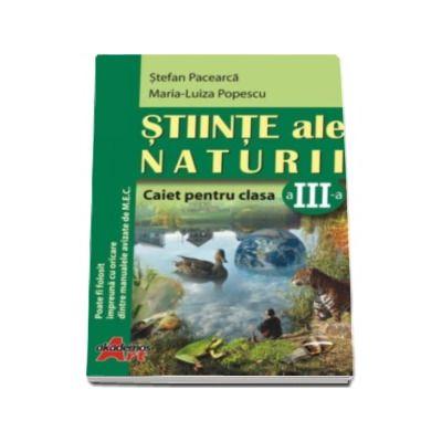 Stiinte ale naturii. Caiet pentru clasa a III-a (Stefan Pacearca)