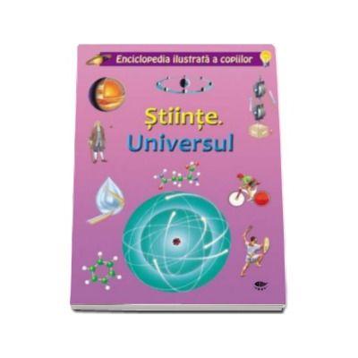 Stiinte. Universul. Enciclopedia ilustrata a copiilor - contine peste 175