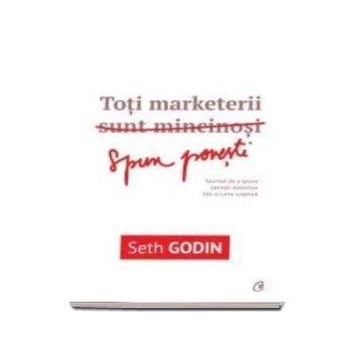 Seth Godin, Toti marketerii sunt mincinosi. Talentul de a spune povesti autentice intr-o lume sceptica