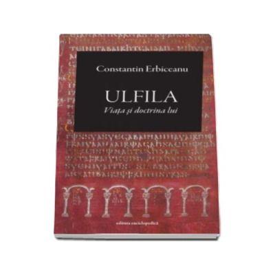 Ulfila. Viata si doctrina lui