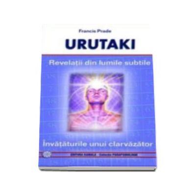 Urutaki - revelatii din lumile subtile - invataturile unui clarvazator