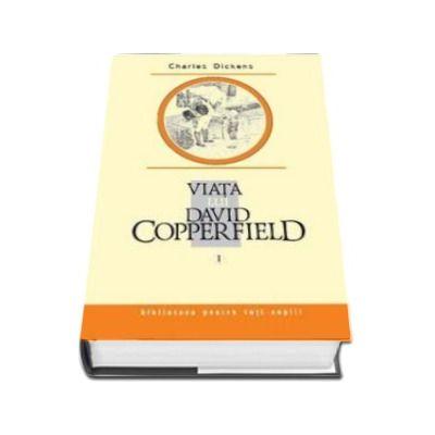 Charles Dickens, Viata lui David Copperfield. Volumul I - Colectia Biblioteca pentru toti copiii