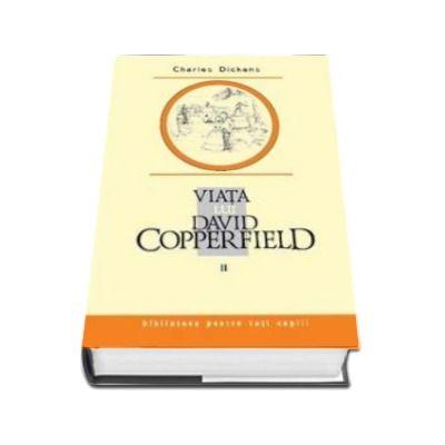 Charles Dickens, Viata lui David Copperfield. Volumul II - Colectia Biblioteca pentru toti copiii