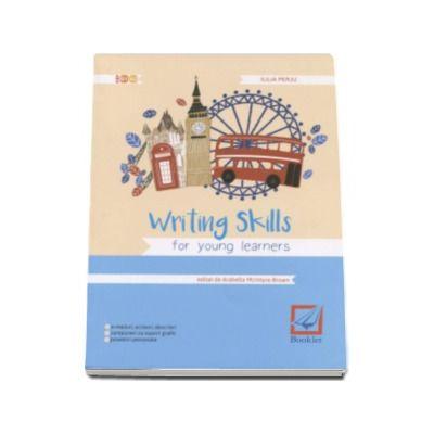 Iulia Perju, Writing Skills for young learners (CEF, B1, A2) - E-mailuri, scrisori, descrieri, compuneri cu suport grafic, povestiri personale.