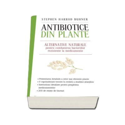 Stephen Harrod Buhner, Antibiotice din plante - Alternative naturale pentru combaterea bacteriilor rezistente la medicamente