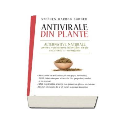 Stephen Harrod Buhner, Antivirale din plante - Alternative naturale pentru combaterea infectiilor virale rezistente si emergente