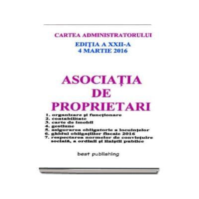 Asociatia de proprietari - Cartea administratorului - Editia a XXII-a - Actualizata la 4 martie 2016