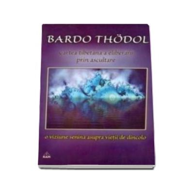 Bardo Thödol - cartea tibetană a eliberării prin ascultare