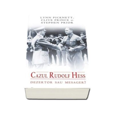 Cazul Rudolf Hess. Dezertor sau mesager?