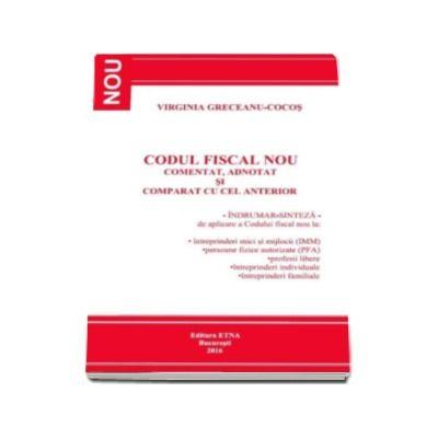 Virginia Greceanu Cocos - Codul Fiscal Nou. Comentat, adnotat si comparat cu cel anterior. Indrumar-sinteza de aplicare a Codului fiscal - 2016