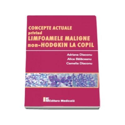 Concepte actuale privind limfoamele maligne non-HODGKIN la copil - Adriana Diaconu, Alice Balaceanu si Camelia Diaconu